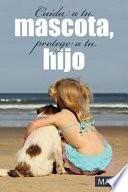 libro Cuida A Tu Mascota, Protege A Tu Hijo