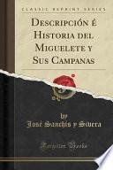 libro Descripción é Historia Del Miguelete Y Sus Campanas (classic Reprint)