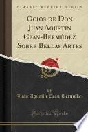 libro Ocios De Don Juan Agustin Cean Bermúdez Sobre Bellas Artes (classic Reprint)