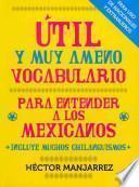 libro Util Y Muy Ameno Vocabulario Para Entender A Los Mexicanos / Useful And Very Enjoyable Vocabulary To Understand Mexicans