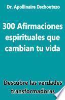 libro 300 Afirmaciones Espirituales Que Cambian Tu Vida