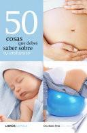 libro 50 Cosas Que Debes Saber Sobre Tu Embarazo