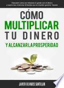 libro Cómo Multiplicar Tu Dinero Y Alcanzar La Prosperidad