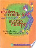 libro Como Resolver Los Conflictos Que Expresa Nuestro Cuerpo: Lo Que El Espejo Nos Dice Realmente