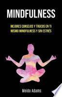 libro Mindfulness: Mejores Consejos Y Trucos En Ti Mismo Mindfulness Y Sin Estrés