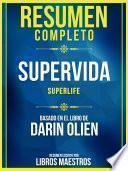 libro Resumen Completo: Supervida (superlife) - Basado En El Libro De Darin Olien