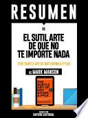 libro Resumen De  El Sutil Arte De Que No Te Importe Nada (the Subtle Art Of Not Giving A F*uck )   De Mark Manson