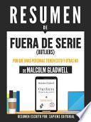libro Resumen De  Fuera De Serie (outliers): Por Que Unas Personas Tienen Exito Y Otras No   De Malcolm Gladwell