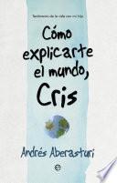 libro Cómo Explicarte El Mundo, Cris