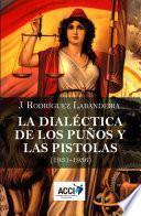 libro La Dialéctica De Los Puños Y Las Pistolas