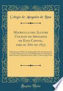 libro Matricula Del Ilustre Colegio De Abogados De Esta Capital, Para El Año De 1837: Formada Por El Orden De Antiguedad En Sus Incorporaciones Y Ascensos R
