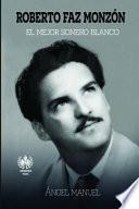 libro Roberto Faz Monzon: El Mejor Sonero Blanco