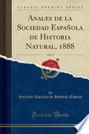 Anales De La Sociedad Espanola De Historia Natural, 1888, Vol. 17 (classic Reprint)