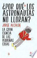 libro ¿por Qué Los Astronautas No Lloran?