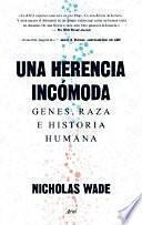 libro Una Herencia Incómoda: Genes, Raza E Historia Humana
