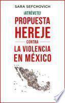 libro ¡atrévete! Propuesta Hereje Contra La Violencia En México