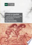 libro Convivir En Igualdad. Prevención De Violencia Masculina Hacia Las Mujeres En Todas Las Etapas Educativas