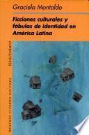 libro Ficciones Culturales Y Fábulas De Identidad En América Latina