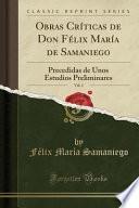 libro Obras Críticas De Don Félix María De Samaniego, Vol. 1