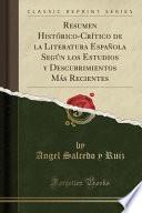 libro Resumen Histórico Crítico De La Literatura Española Según Los Estudios Y Descubrimientos Más Recientes (classic Reprint)