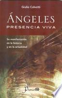 libro Angeles, Presencia Viva: Su Manifestacion En La Historia Y En La Actualidad = Angels, Living Presence