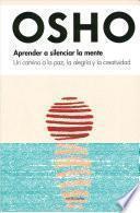 libro Aprende A Silenciar La Mente: Un Camino A La Paz, La Alegria Y La Creatividad = Learning To Silence The Mind