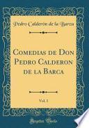 libro Comedias De Don Pedro Calderon De La Barca, Vol. 1 (classic Reprint)