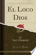 libro El Loco Dios (classic Reprint)