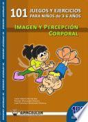 libro 101 Juegos Y Ejercicios De Imagen Y Percepción Corporal Para Niños De 3 6 Años