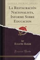 La Restauración Nacionalista, Informe Sobre Educacion (classic Reprint)