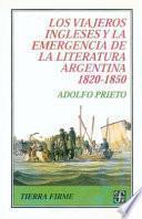 Los Viajeros Ingleses Y La Emergencia De La Literatura Argentina, 1820 1850