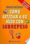 libro Como Ayudar A Su Hijo Con Sobrepeso/ How To Help Your Overweight Child