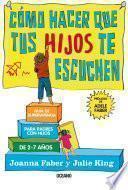 libro Cómo Hacer Que Tus Hijos Te Escuchen. Guía De Supervivencia Para Padres Con Hijos De 2 A 7 Años