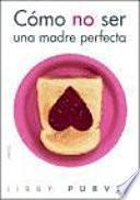 libro Cómo No Ser Una Madre Perfecta