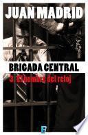 libro Brigada Central 3. El Hombre Del Reloj