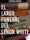 libro El Largo Funeral Del Señor White