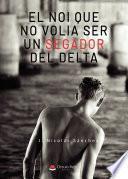 libro El Noi Que No Volia Ser Un Segador Del Delta (epub)