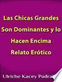 libro Las Chicas Grandes Son Dominantes Y Lo Hacen Encima: Relato Erótico