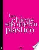 libro Las Chicas Sólo Quieren Plástico