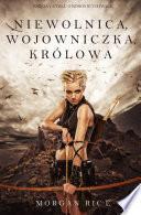 Niewolnica, Wojowniczka, Królowa (księga 1 Cyklu O Koronie I Chwale)