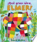 libro ¡qué Gran Idea, Elmer! (elmer. Primeras Lecturas 6)