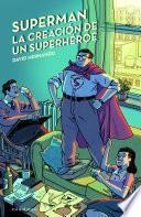 libro Superman, La Creación De Un Superhéroe