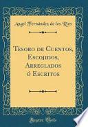 Tesoro De Cuentos, Escojidos, Arreglados ó Escritos (classic Reprint)