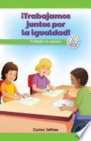 libro ¡trabajamos Juntos Por La Igualdad!: Trabajar En Equipo (we Work Together For Equality!: Working As A Team)