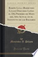libro Ramon Lull (raimundo Lulio) Discurso Leido El Dia Primero De Mayo Del Ano Actual En El Instituto De Las Baleares (classic Reprint)