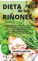 libro Dieta De Los RiÑones 2021 (renal Diet Spanish Edition): La Guía Definitiva Para Prevenir La Enfermedad Renal Y Mejorar Su Salud Comiendo Deliciosos Pl