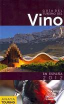Guia Del Turismo Del Vino En Espana 2012 / Wine Tourism Guide In Spain 2012