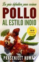 libro La Guía Definitiva Para Cocinar Pollo Al Estilo Indio