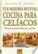 libro Tus Mejores Recetas: Cocina Para Celiacos / Your Best Recipes: Cooking For Celiacs
