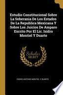 libro Estudio Constitucional Sobre La Soberania De Los Estados De La Republica Mexicana Y Sobre Los Juicios De Amparo Escrito Por El Lic. Isidro Montiel Y D